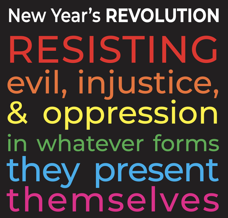 graphic that says news years revolution resisting evil injustice and oppression in whatever forms they present