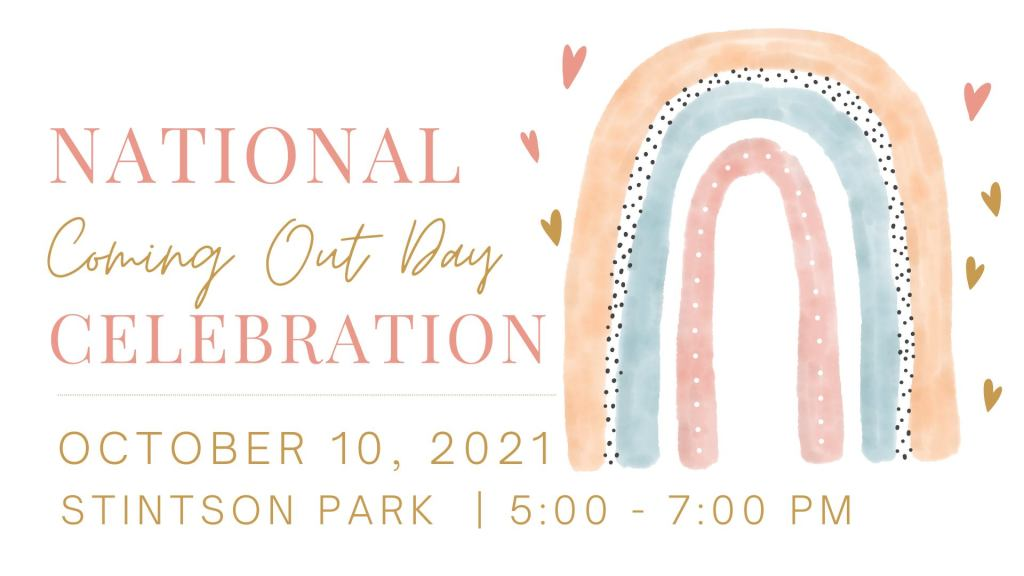 flyer showing a hand-drawn rainbow and the words Coming Out Day Celebration October 10 2021 Stinson Park 5 to 7 pm
